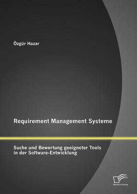 Requirement Management Systeme: Suche Und Bewertung Geeigneter Tools in Der Software-Entwicklung (Paperback)