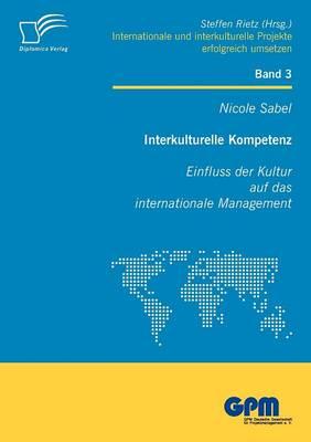 Interkulturelle Kompetenz: Einfluss Der Kultur Auf Das Internationale Management (Paperback)