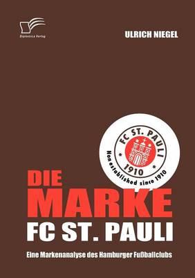 Die Marke FC St. Pauli: Eine Markenanalyse Des Hamburger Fu Ballclubs (Paperback)