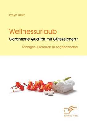 Wellnessurlaub: Garantierte Qualitat Mit Gutezeichen? (Paperback)
