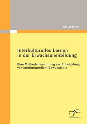 Interkulturelles Lernen in Der Erwachsenenbildung: Eine Methodensammlung Zur Entwicklung Von Interkulturellem Bewusstsein (Paperback)