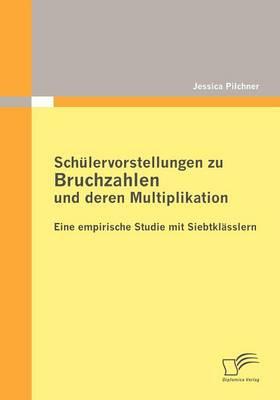 Sch Lervorstellungen Zu Bruchzahlen Und Deren Multiplikation: Eine Empirische Studie Mit Siebtkl Sslern (Paperback)