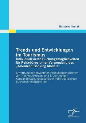 """Trends Und Entwicklungen Im Tourismus: Individualisierte Buchungsmoglichkeiten Fur Reiseburos Unter Verwendung Des Advanced Booking Models"""" (Paperback)"""