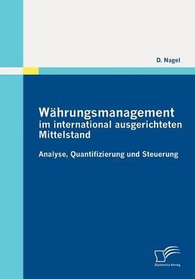 Wahrungsmanagement Im International Ausgerichteten Mittelstand: Analyse, Quantifizierung Und Steuerung (Paperback)
