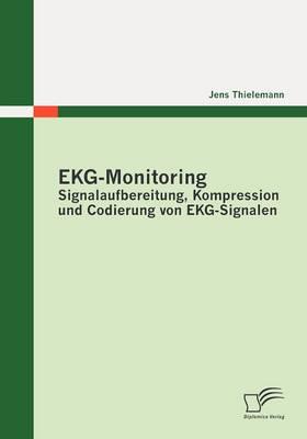 EKG-Monitoring: Signalaufbereitung, Kompression Und Codierung Von EKG-Signalen (Paperback)