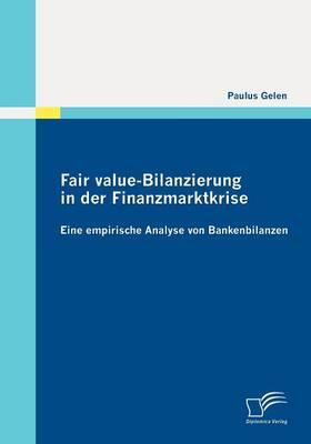 Fair Value-Bilanzierung in Der Finanzmarktkrise: Eine Empirische Analyse Von Bankenbilanzen (Paperback)