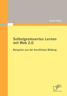 Selbstgesteuertes Lernen Mit Web 2.0: Beispiele Aus Der Beruflichen Bildung (Paperback)