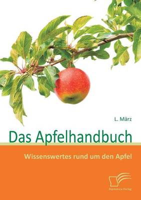 Das Apfelhandbuch: Wissenswertes Rund Um Den Apfel (Paperback)