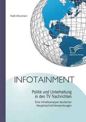 Infotainment: Politik Und Unterhaltung in Den TV Nachrichten (Paperback)