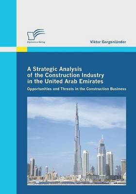 A Strategic Analysis of the Construction Industry in the United Arab Emirates (Paperback)