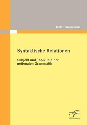 Syntaktische Relationen: Subjekt Und Topik in Einer Notionalen Grammatik (Paperback)