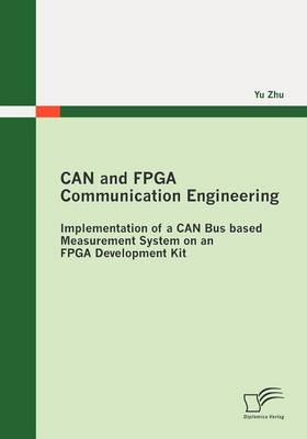 CAN and FPGA Communication Engineering: Implementation of a CAN Bus Based Measurement System on an FPGA Development Kit (Paperback)