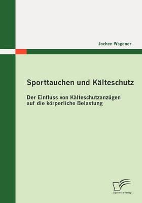 Sporttauchen Und K Lteschutz: Der Einfluss Von K Lteschutzanz Gen Auf Die K Rperliche Belastung (Paperback)