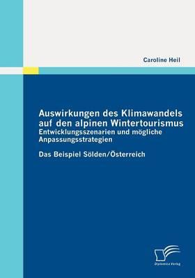 Auswirkungen Des Klimawandels Auf Den Alpinen Wintertourismus - Entwicklungsszenarien Und Mogliche Anpassungsstrategien (Paperback)