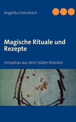 Magische Rituale und Rezepte: Simpatias aus dem Suden Brasilies (Paperback)