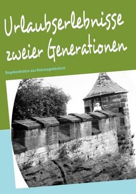Urlaubserlebnisse Zweier Generationen (Paperback)