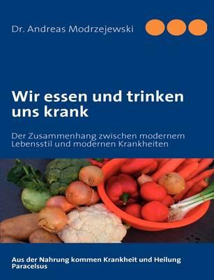 Wir Essen Und Trinken Uns Krank (Paperback)