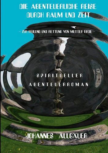 Die Abenteuerliche Reise Durch Raum Und Zeit (Paperback)