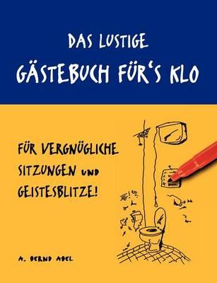 Das Lustige Gastebuch Fur's Klo - Fur Vergnugliche Sitzungen Und Geistesblitze (Paperback)