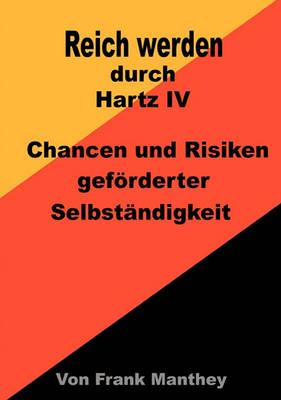 Reich Werden Durch Hartz IV (Paperback)