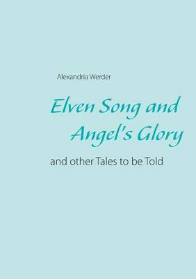 Elven Song and Angel's Glory (Paperback)