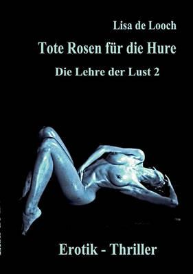 Tote Rosen Fr Die Hure - Die Lehre Der Lust Teil 2 Erotik Thriller (Paperback)