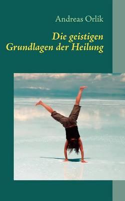 Die geistigen Grundlagen der Heilung (Paperback)