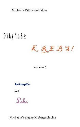 Diagnose: Krebs - Was Nun ? K Mpfe Und Lebe (Paperback)