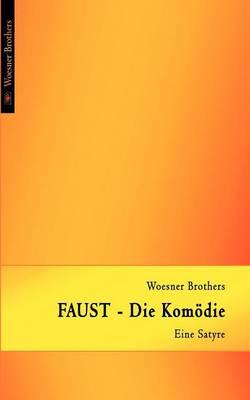 FAUST - Die Komoedie: Eine Satyre (Paperback)