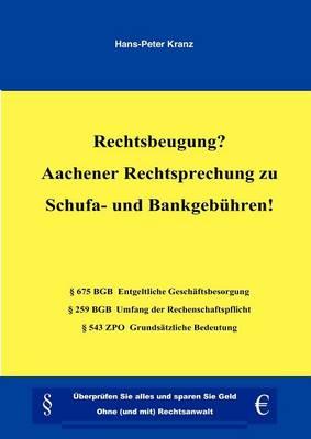 Rechtsbeugung? Aachener Rechtsprechung Zu Schufa- Und Bankgeb Hren! (Paperback)