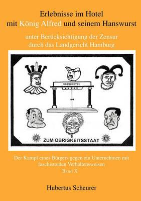 Erlebnisse Im Hotel Mit Konig Alfred Und Seinem Hanswurst Unter Bercksichtigung Der Zensur Durch Das Landgericht Hamburg, Bd. X (Paperback)