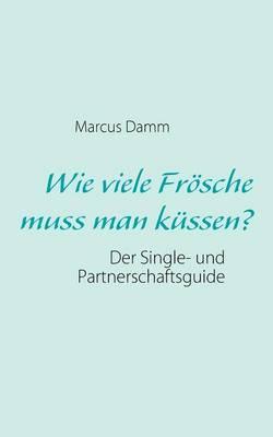 Wie Viele Fr Sche Muss Man K Ssen? (Paperback)