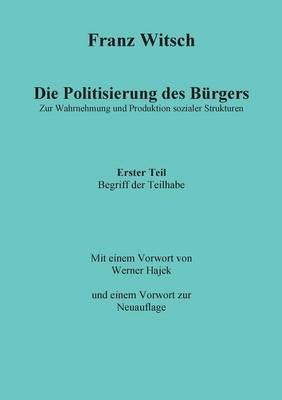 Die Politisierung Des Burgers, 1. Teil: Zum Begriff Der Teilhabe (Paperback)