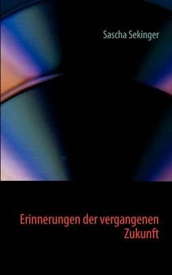 Erinnerungen Der Vergangenen Zukunft (Paperback)