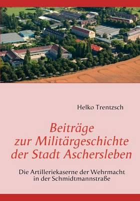 Beitr GE Zur Milit Rgeschichte Der Stadt Aschersleben (Paperback)