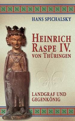 Heinrich Raspe IV. Von Th Ringen (Paperback)