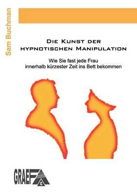 Die Kunst Der Hypnotischen Manipulation (Paperback)