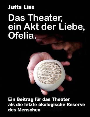 Das Theater, Ein Akt Der Liebe, Ofelia. (Paperback)