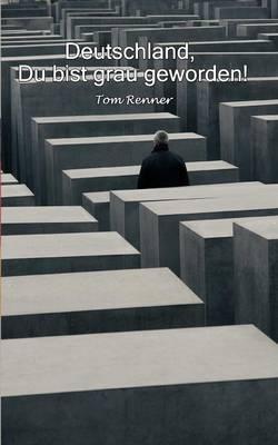 Deutschland, Du Bist Grau Geworden! (Paperback)