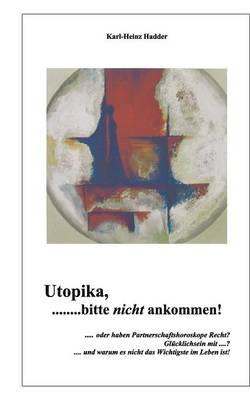 Utopika, Bitte Nicht Ankommen! (Paperback)