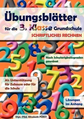 UEbungsblatter fur die 3. Klasse Grundschule: Schriftliche Grundrechnungsarten (Paperback)