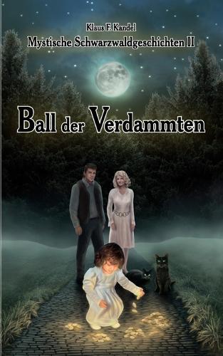 Mystische Schwarzwaldgeschichten II: Ball der Verdammten (Paperback)
