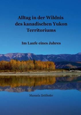 Alltag in Der Wildnis Des Kanadischen Yukon Territoriums (Paperback)