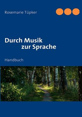 Durch Musik Zur Sprache (Paperback)