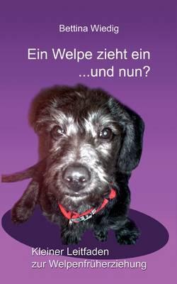 Ein Welpe Zieht Ein ... Und Nun? (Paperback)