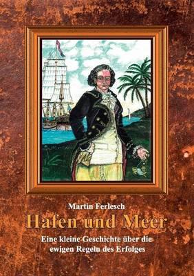Hafen Und Meer - Eine Kleine Geschichte Ber Die Ewigen Regeln Des Erfolges (Paperback)