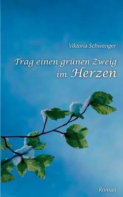 Trag Einen Grunen Zweig Im Herzen... (Paperback)