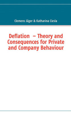 Deflation - Theory and Consequences for Private and Company Behaviour (Paperback)