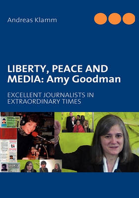 Liberty, Peace and Media: Amy Goodman (Paperback)