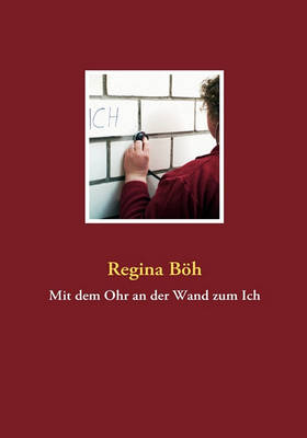 Mit Dem Ohr an Der Wand Zum Ich (Paperback)